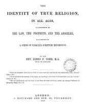 The identity of true religion in all ages, as exhibited by the law, the prophets and the apostles
