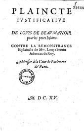 Plaincte iustificative de Louis de Beaumanoir [i. e. Louis Richeome] pour les peres Iesuites contre la remonstrance et plaincte de Mre. Louys Seruin aduocat du roy. Addressee à la cour de Parlement de Paris