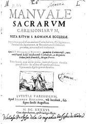 Manuale sacrarum caeremoniarum iuxta ritum S. Romanae ecclesiae: in quo omnia que ad vsum omnium cathedralium, collegiatarum, parochialium secularium & regularium ecclesiarum pertinent accuratissimè tractantur