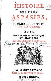 Histoire des deux Aspasies, femmes illustres de la Grèce: Avec de remarques hist. et critiques