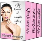 Fifty Shades of Naughty Trilogy