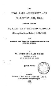 The Poor Rate Assessment and Collection Act, 1869, together with the Sunday and Ragged Schools (Exemption from Rating) Act, 1869, and the Union Loans Act, 1869, with introduction, notes and index