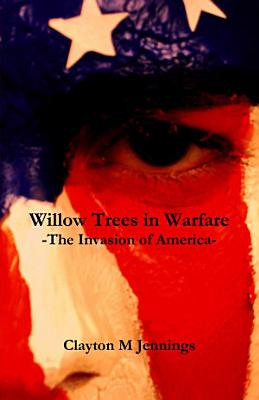 Willow Trees in Warfare  The Invasion of America