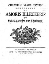 C. U. G. schediasma de amoris illecebris. Von Liebes-Caressen und Charmizen