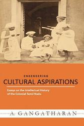 Cultural Aspirations Essays On The Intellectual History Of The Colonial Tamil Nadu Book PDF