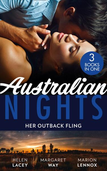 Australian Nights Her Outback Fling Once Upon A Bride Her Outback Commander The Summer They Never Forgot