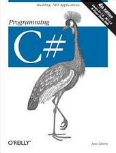 Programming C#: Building .NET Applications with C#, Edition 4
