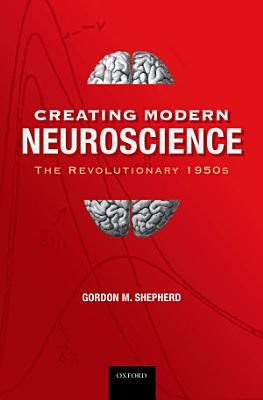 Creating Modern Neuroscience  The Revolutionary 1950s PDF