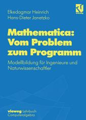 Mathematica: Vom Problem zum Programm: Modellbildung für Ingenieure und Naturwissenschaftler