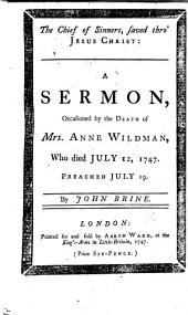 The Chief of Sinners, Saved Thro' Jesus Christ: a Sermon, Occasioned by the Death of Mrs. Anne Wildman, Etc