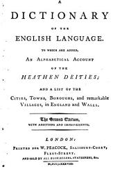 A Dictionary Of The English Language Signed J To Which Are Added An Alphabetical Account Of The Heathen Deities And A List Of The Cities C In England And Wales Book PDF