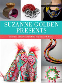Suzanne Golden Presents Interviews with 36 Artists who Innovate with Beads
