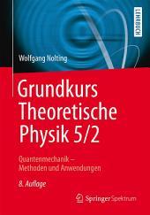 Grundkurs Theoretische Physik 5/2: Quantenmechanik - Methoden und Anwendungen, Ausgabe 8