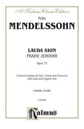 Lauda Sion (Praise Jehovah), Opus 73: A Sacred Cantata for SATB Solo, SATB Chorus/Choir and Orchestra with Latin and English Text (Choral Score)