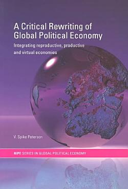 A Critical Rewriting of Global Political Economy PDF