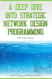 A Deep Dive into Strategic Network Design Programming: OPL CPLEX Edition
