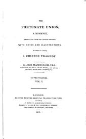The Fortunate Union a Romance, Transl. from the Chinese Original with Notes and Illustr. to which is Added a Chinese Tragedy. (The Sorrows of Han.) By John Francis Davis