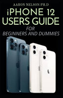 IPhone 12 Users Guide for Beginners and Dummies