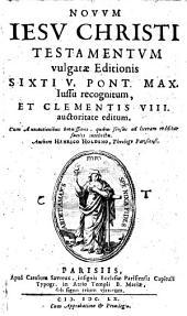 Novum Jesu Christi testamentum vulgatae editionis Sixti V. jussu recognitum et Clementis VIII, auctoritate editum: Volume 1