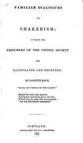 Familiar dialogues on Shakerism: in which the principles of the United Society are illustrated and defended