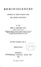 Reminiscences: Chiefly of Oriel College and the Oxford Movement, Volume 1