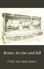 Rome: Its Rise and Fall: A Text-book for High Schools and Colleges