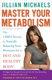 Master Your Metabolism: The 3 Diet Secrets to Naturally Balancing Your Hormones for a Hot and HealthyBody!