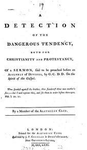 A detection of the dangerous tendency, both for Christianity and Protestancy, of a sermon ... by G.C.D.D. On the spirit of the gospel, by a member of the Aletheian club [Staurophilus].
