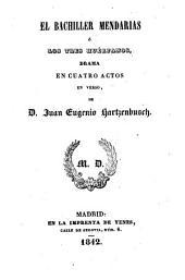 El bachiller Mendarias, o los tres huerfanos. Drama en cuatro actos