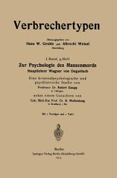 Zur Psychologie des Massenmords: Hauptlehrer Wagner von Degerloch, Eine kriminalpsychologische und psychiatrische Studie