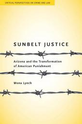 Sunbelt Justice: Arizona and the Transformation of American Punishment