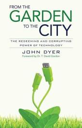 From the Garden to the City: The Redeeming and Corrupting Power of Technology