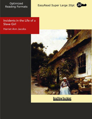 Incidents in the Life of a Slave Girl  EasyRead Super Large 20pt Edition