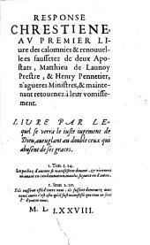 Response Chrestiene au premier livre des calomnies & renouvelles faussetez de deux Apostats Matthieu de Launoy prestre, & Henry Pennefier, n'agueres ministres, & maintenant retournez à leur vomissement