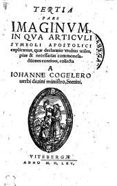 Tertia pars imaginum, in qua articuli symboli apostolici explicantur, quae declaratio multas utiles, pias & necessarias commonefactiones continet