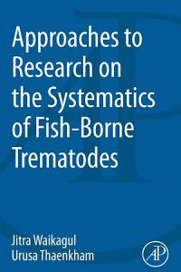 Approaches to Research on the Systematics of Fish Borne Trematodes