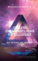 GOLEM   Die K  nstliche Intelligenz  Das Artefakt der Ewigkeit PDF