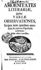 Amoenitates literariae, quibus variae observationes, scripta item quaedam anectota et rariora opuscula exhibentur: Volume 1