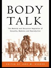 Body Talk: The Material and Discursive Regulation of Sexuality, Madness and Reproduction