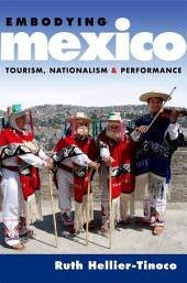 Embodying Mexico: Tourism, Nationalism & Performance