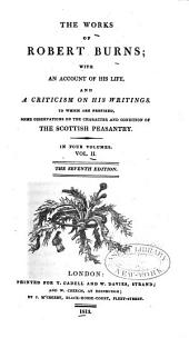 The Works of Robert Burns: With an Account of His Life , and a Criticism on His Writing. To which are Prefixed, Some Observations on the Character and Condition of the Scottish Peasantry, Volume 2