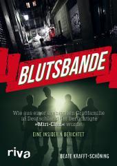 """Blutsbande: Wie aus einer arabischen Großfamilie in Deutschland der berüchtigte """"Miri-Clan"""" wurde. Eine Insiderin berichtet"""