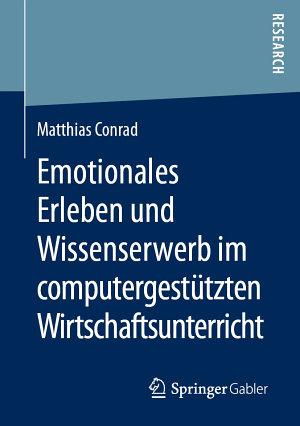 Emotionales Erleben und Wissenserwerb im computergest  tzten Wirtschaftsunterricht PDF