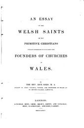 An essay on the Welsh saints or the primitive christians ... founders of churches in Wales