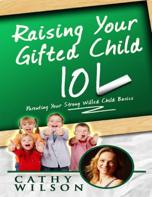 Raising Your Gifted Child 101  Parenting Your Strong Willed Child Basics