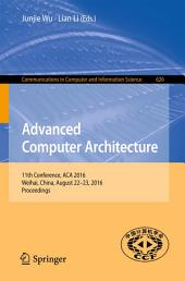 Advanced Computer Architecture: 11th Conference, ACA 2016, Weihai, China, August 22-23, 2016, Proceedings