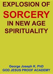 EXPLOSION OF SORCERY IN NEW AGE SPIRITUALITY