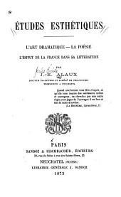 Études esthétiques; l'art dramatique, la poésie, l'esprit de la France dans sa littérature