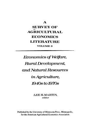 A Survey of Agricultural Economics Literature  Martin  L  R  Economics of welfare  rural development  and natural resources in agriculture  1940s to 1970s PDF