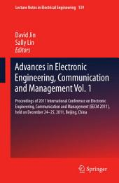 Advances in Electronic Engineering, Communication and Management Vol.1: Proceedings of 2011 International Conference on Electronic Engineering, Communication and Management(EECM 2011), held on December 24-25, 2011, Beijing, China
